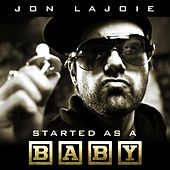 Started as a Baby by Jon Lajoie