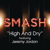Play & Download High And Dry (SMASH Cast Version feat. Jeremy Jordan) by SMASH Cast | Napster