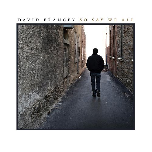 So Say We All by David Francey