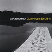 Club House Sessions by Barefoot Truth