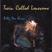 Play & Download Train Called Lonesome by Billy Don Burns | Napster