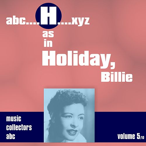 Play & Download H as in HOLIDAY, Billie (Volume 5) by Billie Holiday | Napster