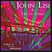 Play & Download Take It to the Bridge! by John Lisi | Napster
