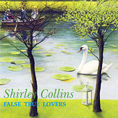 Play & Download False True Lovers by Shirley Collins | Napster