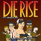 Die Rise the Musical by Logan Hugueny-Clark