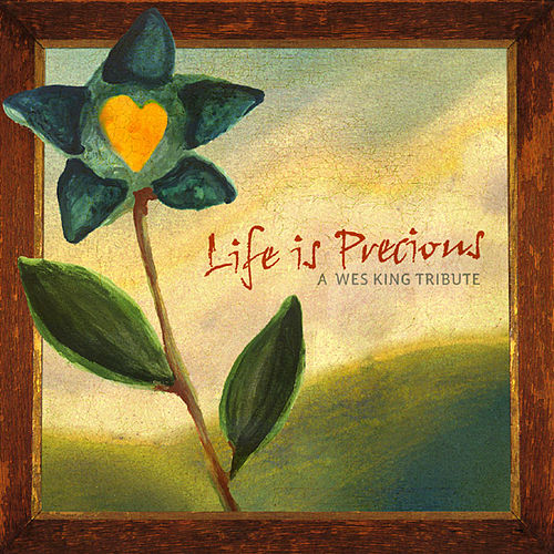 Life Is Precious: A Wes King Tribute by Various Artists