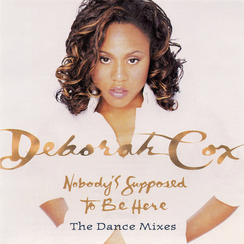 Play & Download Dance Vault Mixes - Nobody's Supposed To Be Here by Deborah Cox | Napster