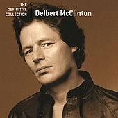 Play & Download The Definitive Collection by Delbert McClinton | Napster