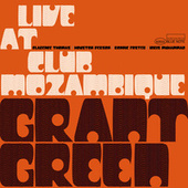 Play & Download Live At The Club Mozambique by Grant Green | Napster