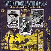 Play & Download Imaginational Anthem, Vol. 6 : Origins of American Primitive Guitar by Various Artists | Napster