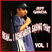 Play & Download Yeah...I Remember Saying That, Vol. 1 by Jeff Garcia | Napster