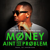 Play & Download Money Aint the Problem (feat. Prince Sole) by Silkk the Shocker | Napster