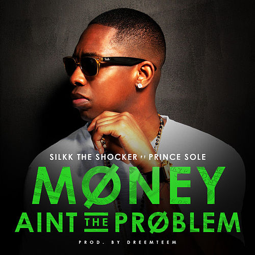 Money Aint the Problem (feat. Prince Sole) by Silkk the Shocker