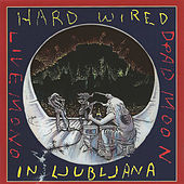 Play & Download Hard Wired in Ljubljana Live by Dead Moon | Napster