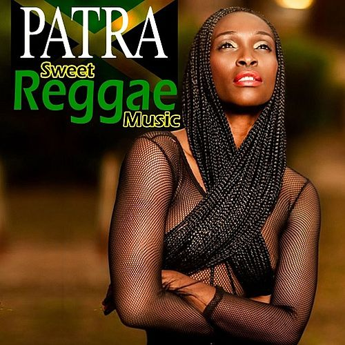Play & Download Sweet Reggae Music by Patra | Napster