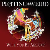 Will You Be Around by Platinum Weird