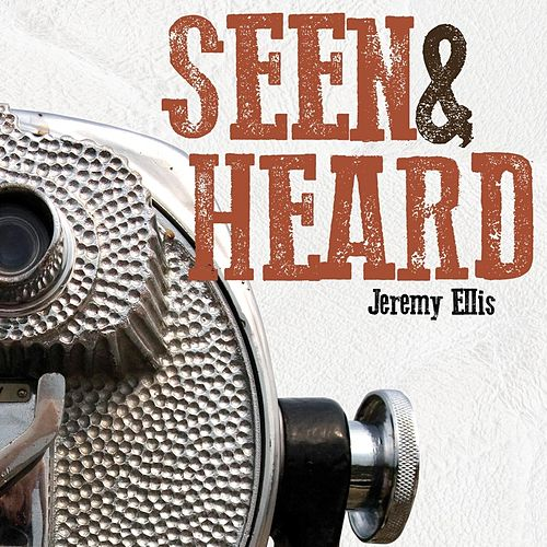 Seen & Heard by Jeremy Ellis