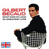 Play & Download What Now My Love (30 Greatest Hits) by Gilbert Becaud | Napster