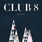 Play & Download Above the City by Club 8 | Napster