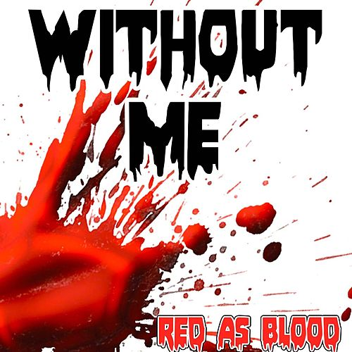 Without Me (Red as Bloods Remake Version of Fantasia & Kelly Rowland & Missy Elliott) by Red As Blood