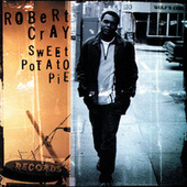 Play & Download Sweet Potato Pie by Robert Cray | Napster