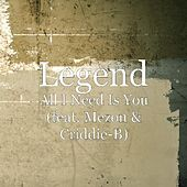 Play & Download All I Need Is You (feat. Mezon & Criddie-B) by Legend | Napster