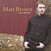 Play & Download Lone Prairie by The Matt Brown | Napster