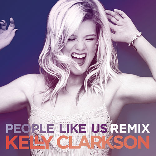 People Like Us (Remixes) by Kelly Clarkson