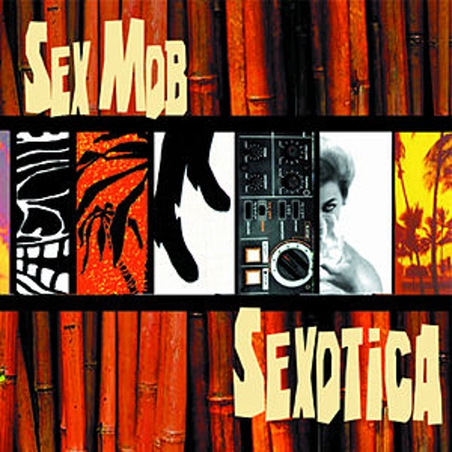 Play & Download Sexotica by Sex Mob | Napster