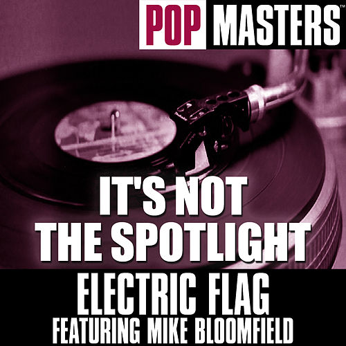 Play & Download It's Not The Spotlight by The Electric Flag | Napster