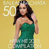 Play & Download Balkan Bachata 50 New Hit 2013 Compilation by Various Artists | Napster