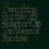 Play & Download Adapt Or Die: 10 Years Of Remixes by Everything But the Girl | Napster