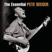 The Essential Pete Seeger by Pete Seeger