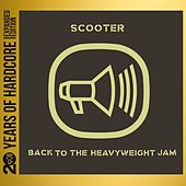 Play & Download Back to the Heavyweight Jam (20 Years of Hardcore Expanded Editon) (Remastered) by Scooter | Napster