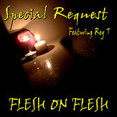 Play & Download Flesh On Flesh (Special Request feat. Rey T) by Special Request | Napster