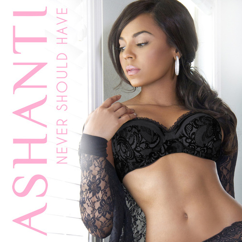 Play & Download Never Should Have by Ashanti | Napster