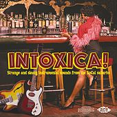 Play & Download Intoxica! Strange And Sleazy Instrumental Sounds From The SoCal Suburbs by Various Artists | Napster