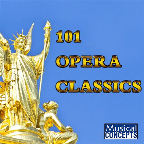Play & Download 101 Opera Classics by Various Artists | Napster