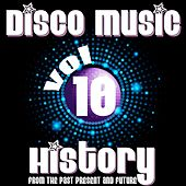 Play & Download Disco Music History, Vol. 10 (From the Past Present and Future) by Various Artists | Napster
