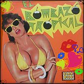 El Bombazo Tropical by Various Artists