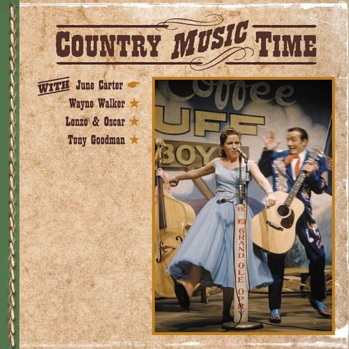 Country Music Time with June Carter, Wayne Walker, Lonzo & Oscar, Tony Goodman by Various Artists