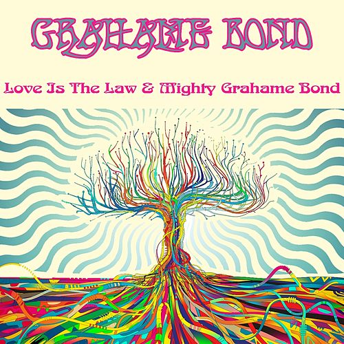 Grahame Bond: Love Is the Law & Mighty Grahame Bond by Graham Bond