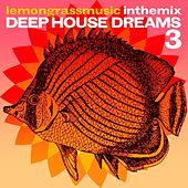 Play & Download Lemongrassmusic In The Mix: Deep House Dreams 3 by Various Artists | Napster