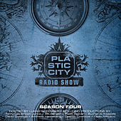 Play & Download Plastic City Radio Show Season Four by Various Artists | Napster