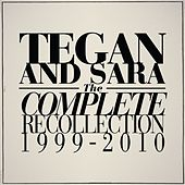 The Complete Recollection: 1999 - 2010 by Tegan and Sara