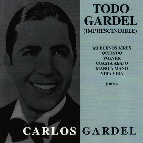 Play & Download Todo Gardel ( imprescindible ) by Carlos Gardel | Napster