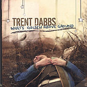What's Golden Above Ground by Trent Dabbs