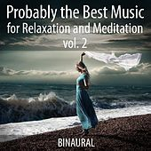 Probably the Best Music for Relaxation and Meditation, Vol. 2 by Binaural