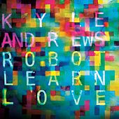 Play & Download Robot Learn Love by Kyle Andrews | Napster