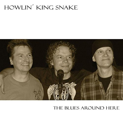 Play & Download The Blues Around Here by Howlin` King Snake | Napster